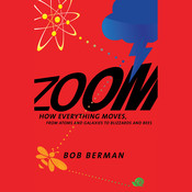 Zoom: From Atoms and Galaxies to Blizzards and Bees: How Everything Moves Audiobook, by Bob Berman