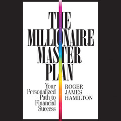 The Millionaire Master Plan: Your Personalized Path to Financial Success Audiobook, by Roger James Hamilton