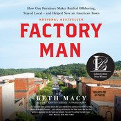 Factory Man: How One Furniture Maker Battled Offshoring, Stayed Local—and Helped Save an American Town, by Beth Macy