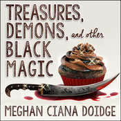 Treasures, Demons, and Other Black Magic  Audiobook, by Meghan Ciana Doidge