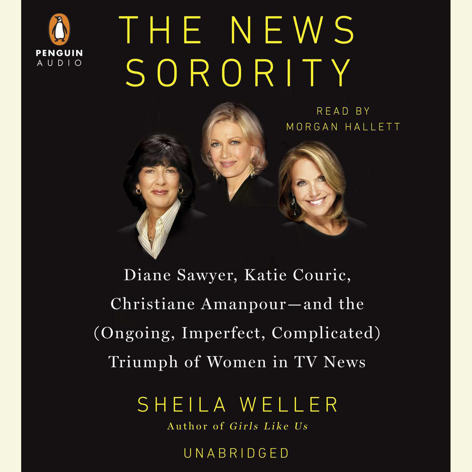 Printable The News Sorority: Diane Sawyer, Katie Couric, Christiane Amanpour-and the (Ongoing, Imperfect, Com plicated) Triumph of Women in TV News Audiobook Cover Art