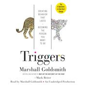 Triggers: Creating Behavior That Lasts--Becoming the Person You Want to Be, by Marshall Goldsmith