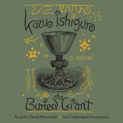 The Buried Giant: A novel Audiobook, by Kazuo Ishiguro