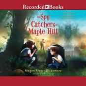 The Spy Catchers of Maple Hill, by Megan Frazer Blakemore