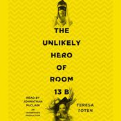 The Unlikely Hero of Room 13B Audiobook, by Teresa Toten