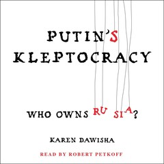 Putins Kleptocracy: Who Owns Russia? Audiobook, by Karen Dawisha