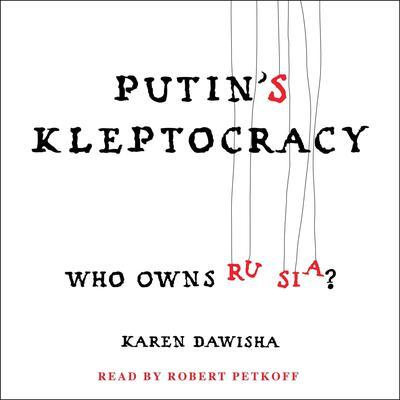 Putins Kleptocracy: Who Owns Russia? Audiobook, by Karen Dawisha