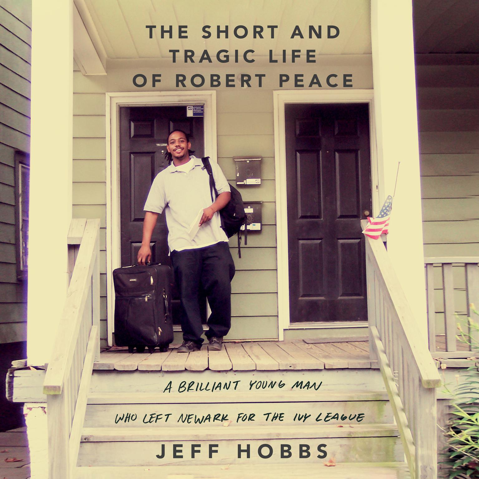 Printable The Short and Tragic Life of Robert Peace: A Brilliant Young Man Who Left Newark for the Ivy League Audiobook Cover Art