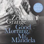 Good Morning, Mr. Mandela: A Memoir Audiobook, by Zelda la Grange