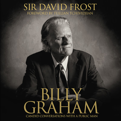 Billy Graham: Candid Conversations with a Public Man Audiobook, by David Frost