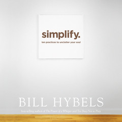 Simplify: Ten Practices to Unclutter Your Soul Audiobook, by Bill Hybels