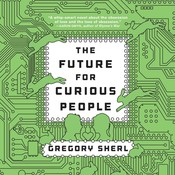 The Future for Curious People: A Novel, by Gregory Sherl