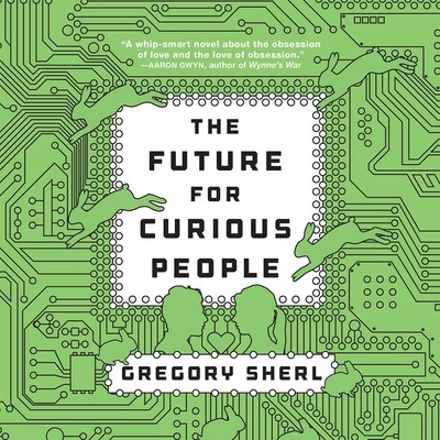 The Future for Curious People: A Novel Audiobook, by Gregory Sherl