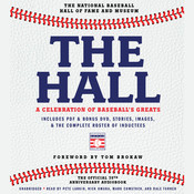 The Hall: A Celebration of Baseball's Greats: In Stories and Images, the Complete Roster of Inductees, by The National Baseball Hall of Fame and Museum