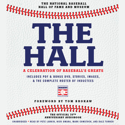 The Hall: A Celebration of Baseball's Greats: In Stories and Images, the Complete Roster of Inductees Audiobook, by The National Baseball Hall of Fame and Museum