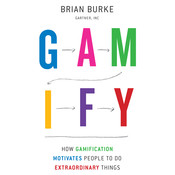 Gamify: How Gamification Motivates People to Do Extraordinary Things, by Brian Burke