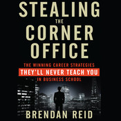 Stealing the Corner Office: The Winning Career Strategies Theyll Never Teach You in Business School Audiobook, by Brendan Reid