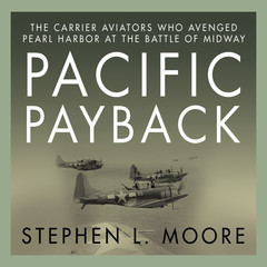 Pacific Payback: The Carrier Aviators Who Avenged Pearl Harbor at the Battle of Midway Audiobook, by Stephen L. Moore