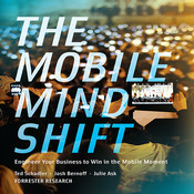 The Mobile Mind Shift, by Ted Schadler, Josh Bernoff, Julie Ask