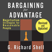 Bargaining for Advantage: Negotiation Strategies for Reasonable People, by G. Richard Shell