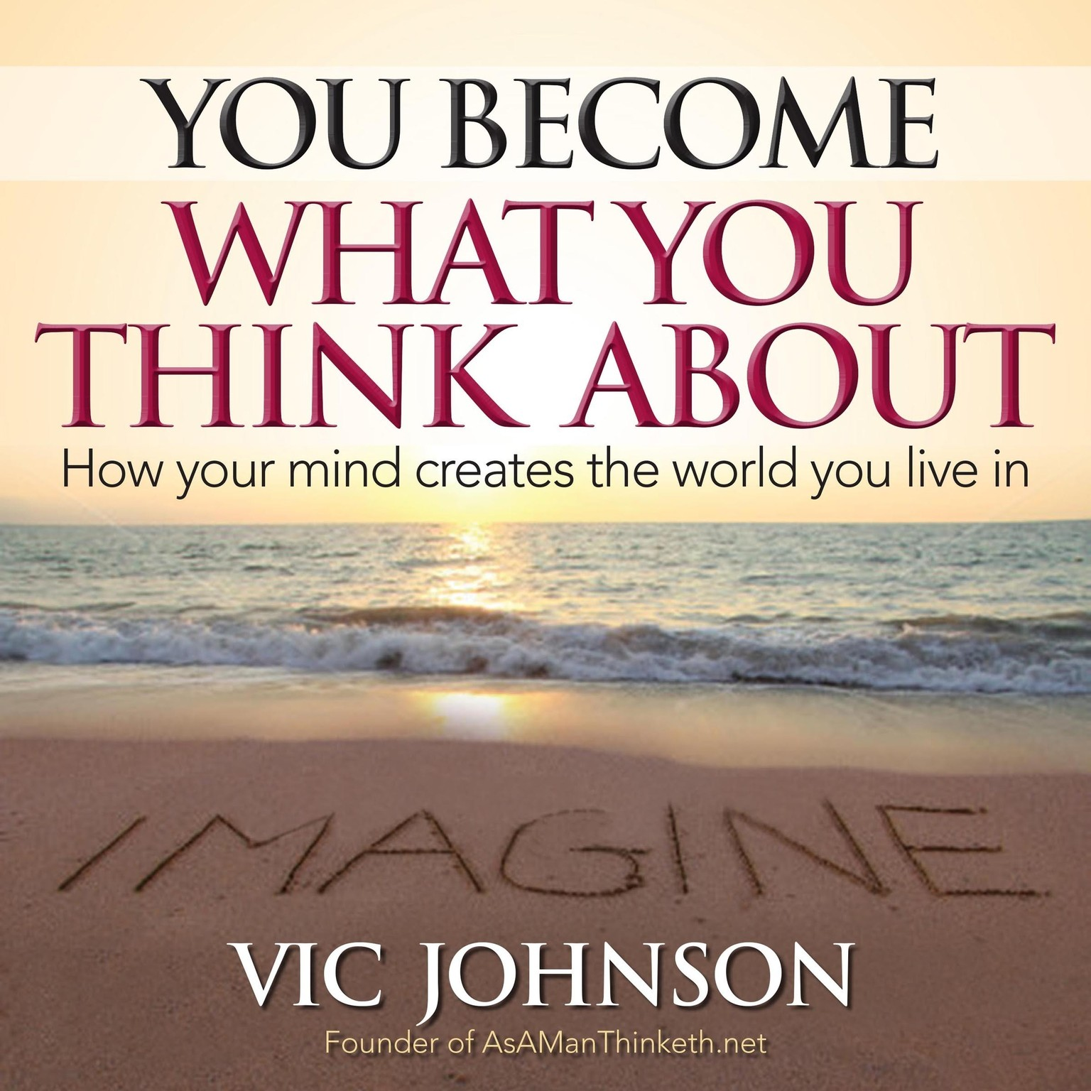 Printable You Become What You Think About: How Your Mind Creates The World You Live In Audiobook Cover Art