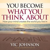 You Become What You Think About: How Your Mind Creates The World You Live In Audiobook, by Vic Johnson