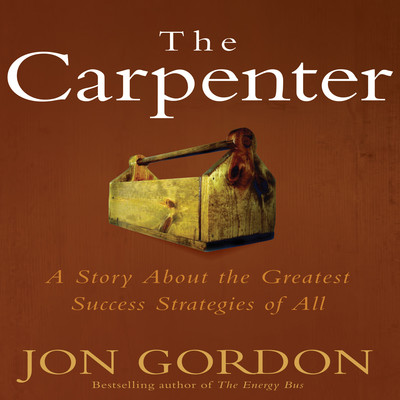 The Carpenter: A Story About the Greatest Success Strategies of All Audiobook, by
