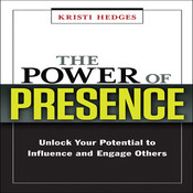 The Power of Presence: Unlock Your Potential to Influence and Engage Others Audiobook, by Kristi Hedges