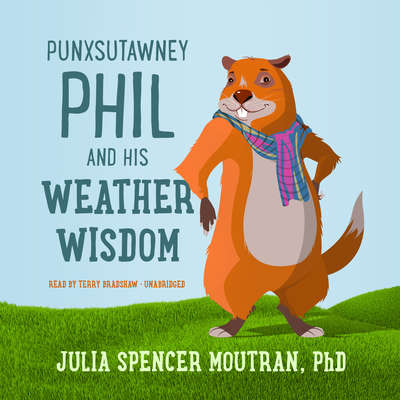 Punxsutawney Phil and His Weather Wisdom Audiobook, by Julia Spencer Moutran