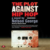 The Plot against Hip Hop: A Novel Audiobook, by Nelson George