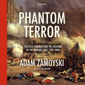 Phantom Terror: Political Paranoia and the Creation of the Modern State, 1789–1848, by Adam Zamoyski
