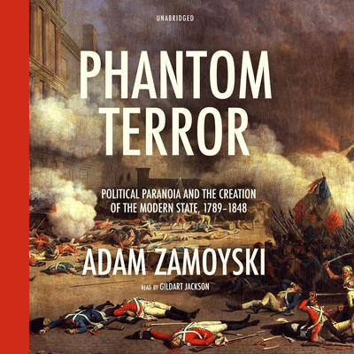 Phantom Terror: Political Paranoia and the Creation of the Modern State, 1789–1848 Audiobook, by Adam Zamoyski