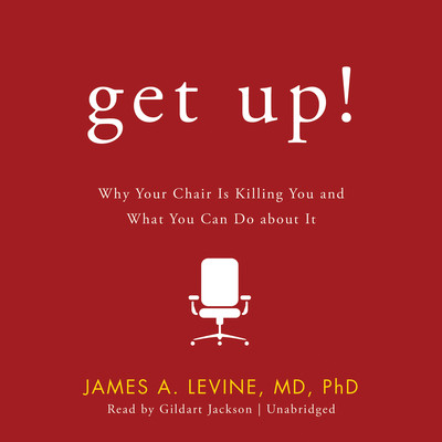 Get Up!: Why Your Chair Is Killing You and What You Can Do about It Audiobook, by James A. Levine
