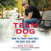Team Dog: How to Train Your Dog—the Navy SEAL Way Audiobook, by Mike Ritland
