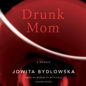 Drunk Mom: A Memoir, by Jowita Bydlowska