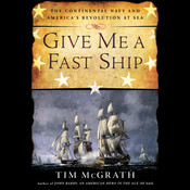 Give Me a Fast Ship: The Continental Navy and America's Revolution at Sea Audiobook, by Tim McGrath