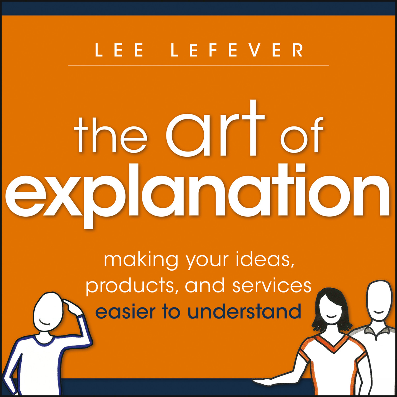 Printable The Art Explanation: Making Your Ideas, Products, and Services Easier to Understand Audiobook Cover Art