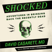Shocked: Adventures in Bringing Back the Recently Dead, by David Casarett