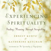 Experiencing Spirituality: Finding Meaning through Storytelling Audiobook, by Ernest Kurtz, Katherine Ketcham