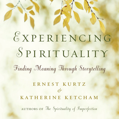 Experiencing Spirituality: Finding Meaning Through Storytelling Audiobook, by Ernest Kurtz