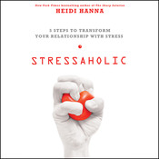 Stressaholic: 5 Steps to Transform Your Relationship with Stress Audiobook, by Heidi Hanna