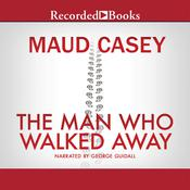 The Man Who Walked Away: A Novel Audiobook, by Maud Casey