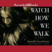 Watch How We Walk Audiobook, by Jennifer LoveGrove
