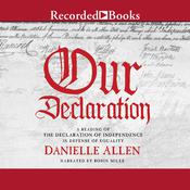 Our Declaration: A Reading of the Declaration of Independence in Defense of Equality Audiobook, by Danielle Allen