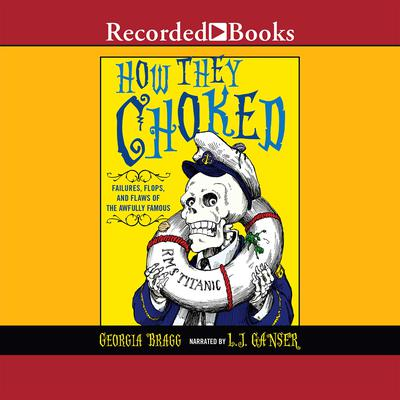 How They Choked: Failures, Flops, and Flaws of the Awfully Famous Audiobook, by Georgia Bragg