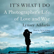 It's What I Do: A Photographer's Life of Love and War, by Lynsey Addario