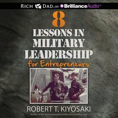 8 Lessons in Military Leadership for Entrepreneurs Audiobook, by Robert T. Kiyosaki
