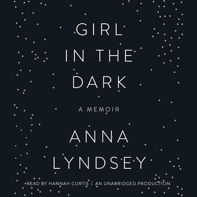 Girl in the Dark: A Memoir Audiobook, by Anna Lyndsey
