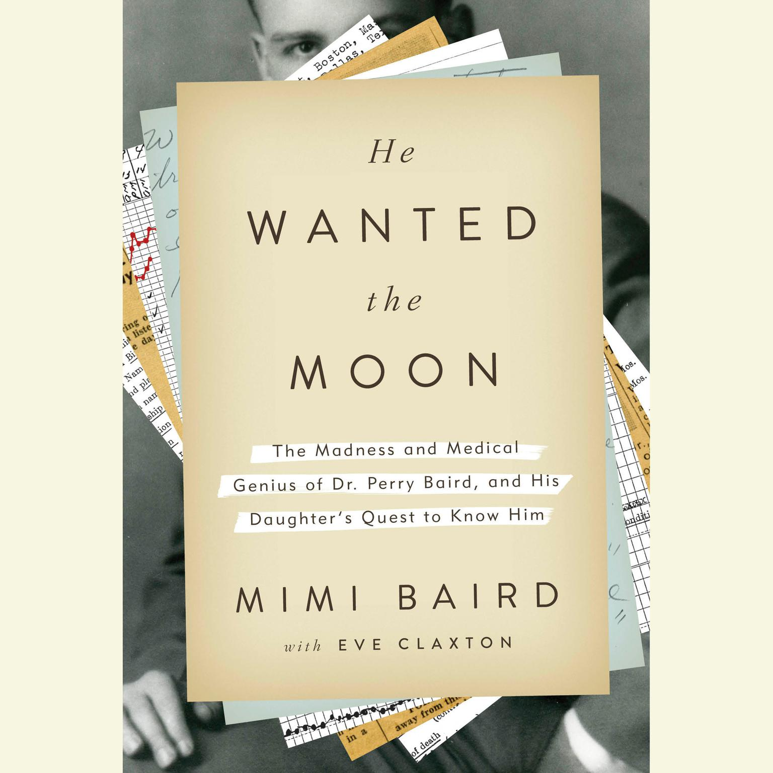 Printable He Wanted the Moon: The Madness and Medical Genius of Dr. Perry Baird, and His Daughter's Quest to Know Him Audiobook Cover Art