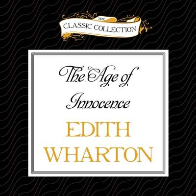 The Age of Innocence Audiobook, by Edith Wharton